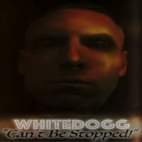 Whitedogg - Can't Be Stopped