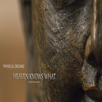 Physical Dreams - Heaven Knows What