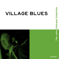 John Coltrane - Village Blues (The John Coltrane Collection)