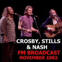 Crosby, Stills & Nash - Crosby, Stills & Nash FM Broadcast November 1982