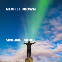 Neville Brown - Singing  Moble