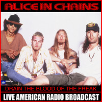 Alice In Chains - Drain Blood From The Freak (Live)