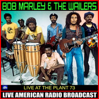 BOB MARLEY AND THE WAILERS - Live At The Plant 73 (Live)