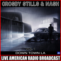 Crosby, Stills & Nash - Down Town L A  Vol. 1 (Live)