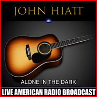 John Hiatt - Alone In The Dark (Live)
