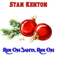 Stan Kenton - Ride On Santa, Ride On