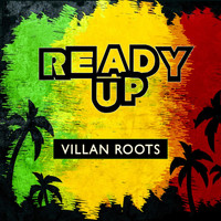 Villan Roots - Ready Up
