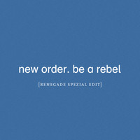 New Order - Be a Rebel (Renegade Spezial Edit)