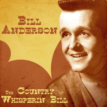 Bill Anderson - The Country of Whisperin' Bill (Remastered)