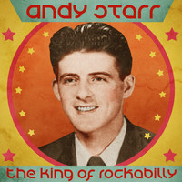 Andy Starr - The King of Rockabilly (Remastered)