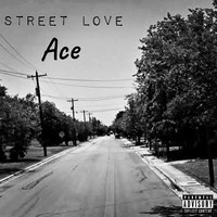 Ace - Street Love (Explicit)