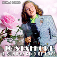 Jo Stafford - A Sunday Kind of Love (Remastered)