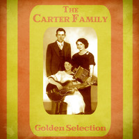 The Carter Family - Golden Selection (Remastered)