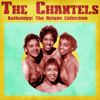 The Chantels - Anthology: The Deluxe Collection (Remastered)