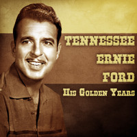 Tennessee Ernie Ford - His Golden Years (Remastered)
