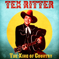 Tex Ritter - The King of Country (Remastered)