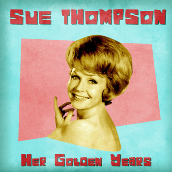 SUE THOMPSON - Her Golden Years (Remastered)