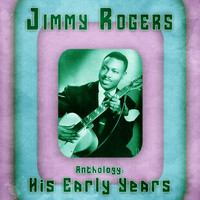 Jimmy Rogers - Anthology: His Early Years (Remastered)