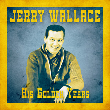 JERRY WALLACE - His Golden Years (Remastered)