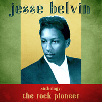 Jesse Belvin - Anthology: The Rock Pioneer (Remastered)