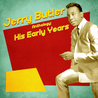 Jerry Butler - Anthology: His Early Years (Remastered)