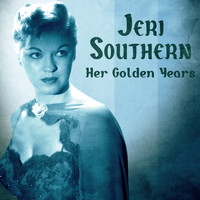 Jeri Southern - Her Golden Years (Remastered)