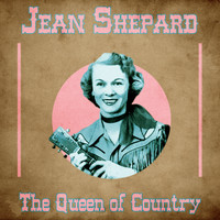 Jean Shepard - The Queen of Country (Remastered)