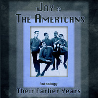 Jay & The Americans - Anthology: Their Earlier Years (Remastered)