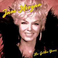 Jane Morgan - Her Golden Years (Remastered)