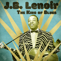 J.B. Lenoir - The King of Blues (Remastered)