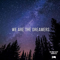 The Deep Sleep Scientists - We Are the Dreamers