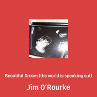 Jim O'Rourke - Beautiful Dream (the world is speaking out)