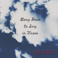 Iris Dement - Going Down To Sing in Texas