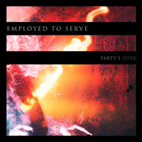 Employed To Serve - Party's Over (Explicit)