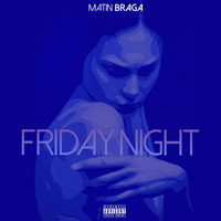 Matin Braga - Friday Night (Explicit)