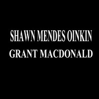 Grant Macdonald - Shawn Mendes Oinkin (Explicit)