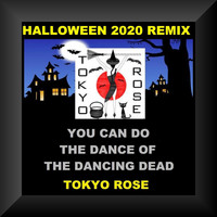 Tokyo Rose - You Can Do the Dance of the Dancing Dead (Halloween 2020 Remix)