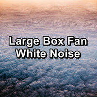 Natural White Noise For Babies - Large Box Fan White Noise