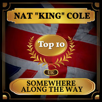 "Nat ""King"" Cole - Somewhere Along the Way (UK Chart Top 40 - No. 3)"
