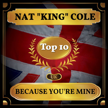 "Nat ""King"" Cole - Because You're Mine (UK Chart Top 40 - No. 6)"