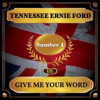 Tennessee Ernie Ford - Give Me Your Word (UK Chart Top 40 - No. 1)