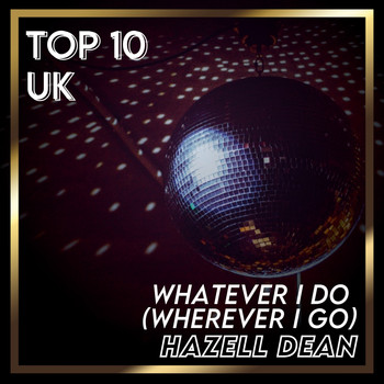 Hazell Dean - Whatever I Do (Wherever I Go) (UK Chart Top 40 - No. 4)
