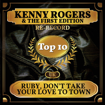 Kenny Rogers & The First Edition - Ruby, Don't Take Your Love to Town (UK Chart Top 40 - No. 2)
