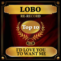 Lobo - I'd Love You to Want Me (UK Chart Top 40 - No. 5)