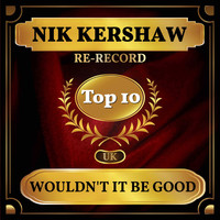 Nik Kershaw - Wouldn't It Be Good (UK Chart Top 40 - No. 4)