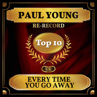 Paul Young - Every Time You Go Away (UK Chart Top 40 - No. 4)