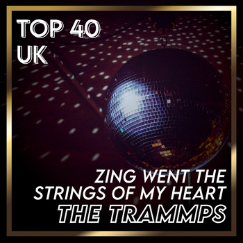 The Trammps - Zing Went the Strings Of My Heart (UK Chart Top 40 - No. 29)