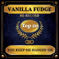 Vanilla Fudge - You Keep Me Hangin' On (UK Chart Top 40 - No. 18)