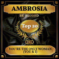 Ambrosia - You're the Only Woman (You & I) (Billboard Hot 100 - No 13)