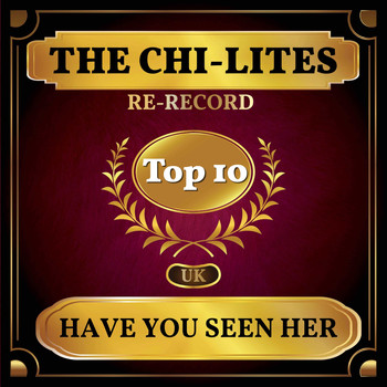 The Chi-Lites - Have You Seen Her (UK Chart Top 40 - No. 3)